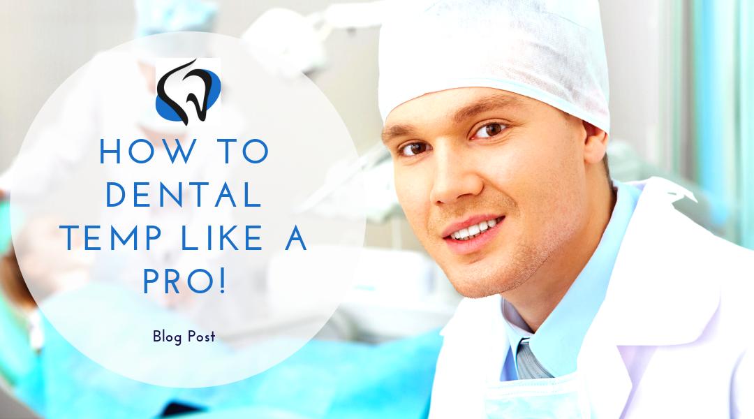 How to Dental Temp like a Pro!