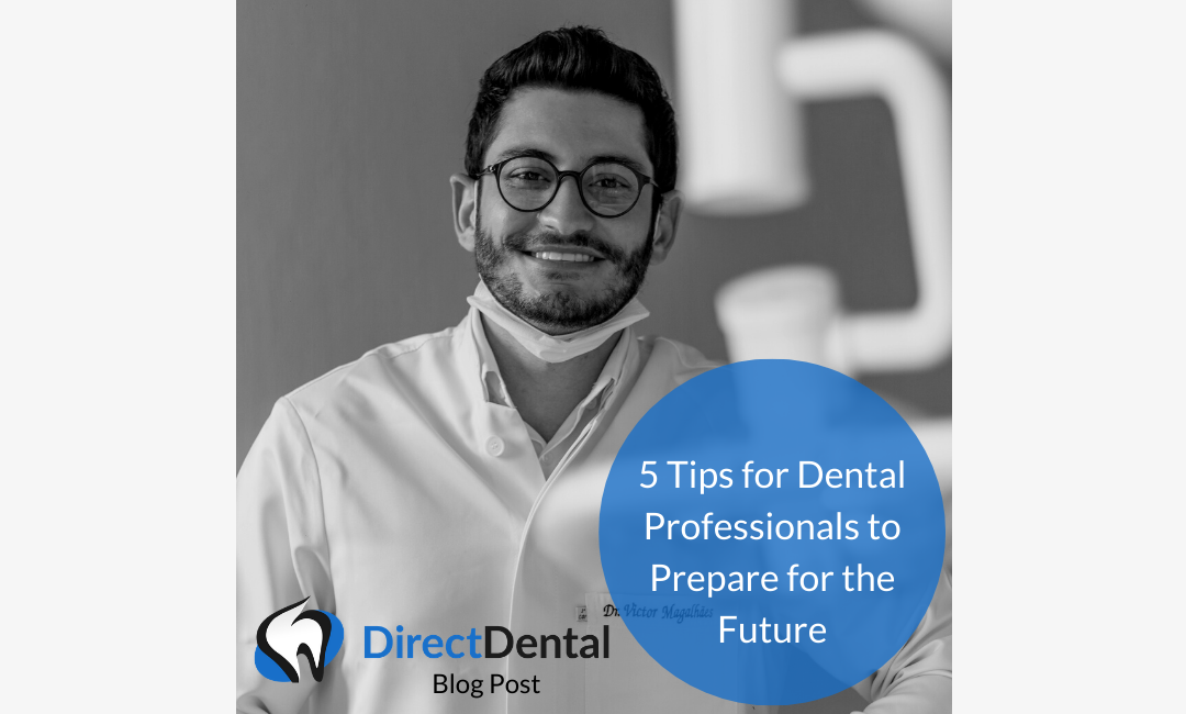 5 Tips for Dental Professionals to Prepare for the Future