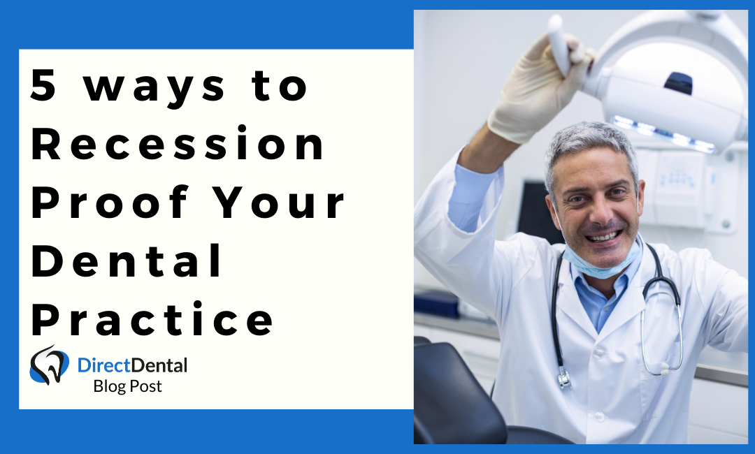 5 Ways to Recession Proof Your Dental Practice.