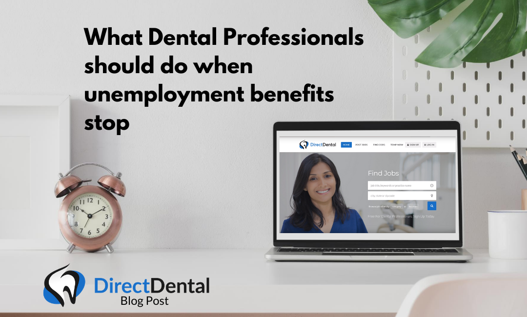 What Dental Professionals should do when unemployment benefits stop