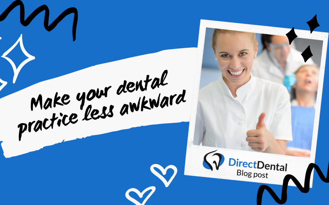 How to make your dental practice less awkward.