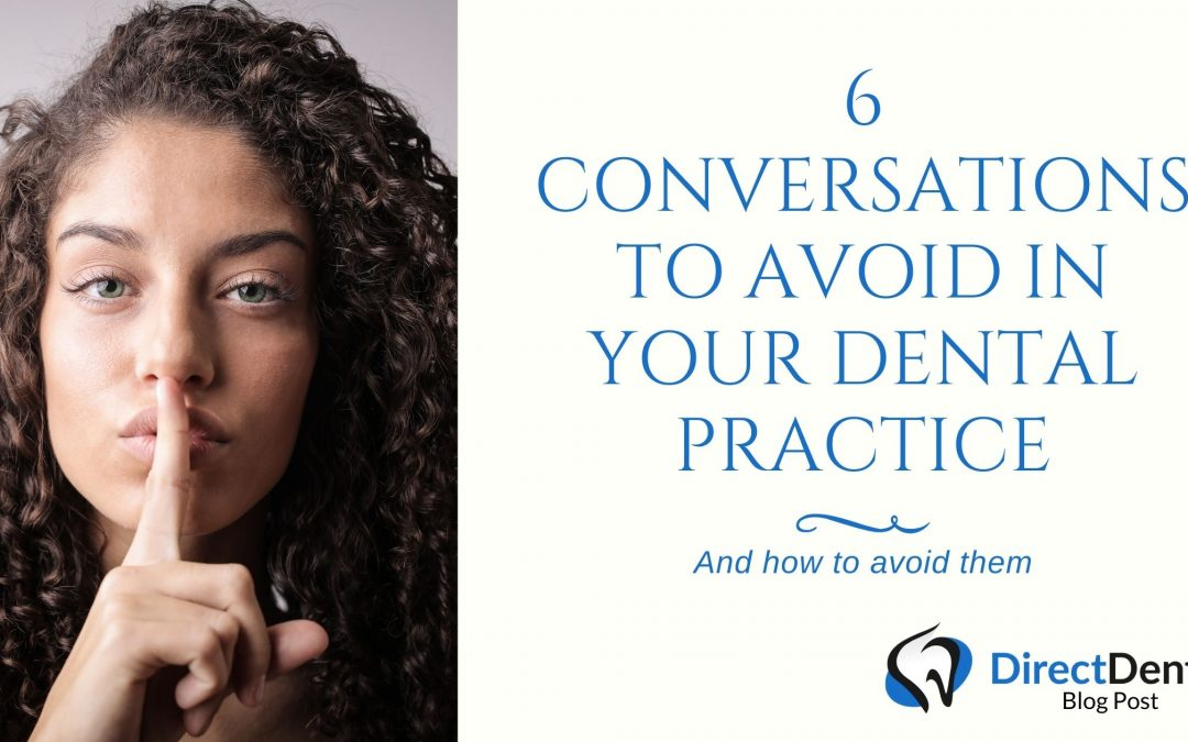 6 conversations to avoid in your dental practice