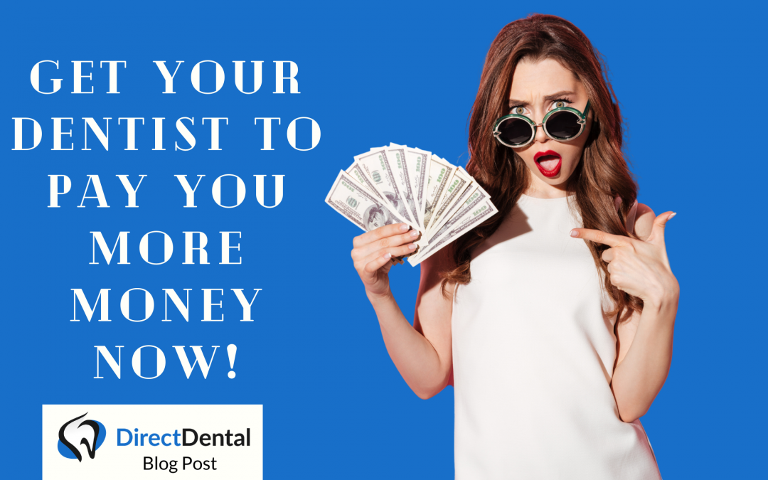 5 ways to get your dentist to pay you more money NOW!
