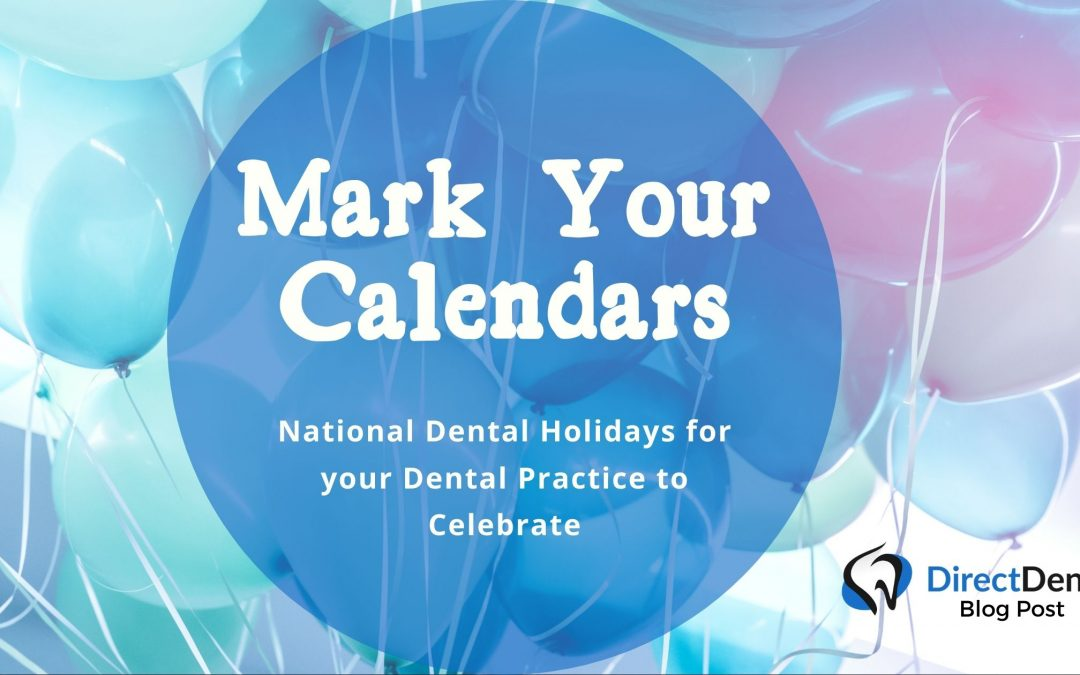 MARK YOUR CALENDARS – National Dental Holidays for your Dental Practice to Celebrate