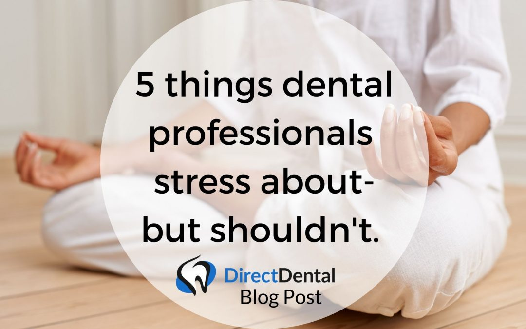 5 things dental professionals stress about – but shouldn't.