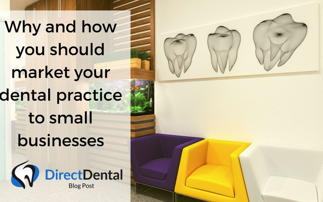 Why and how you should market your dental practice to small businesses