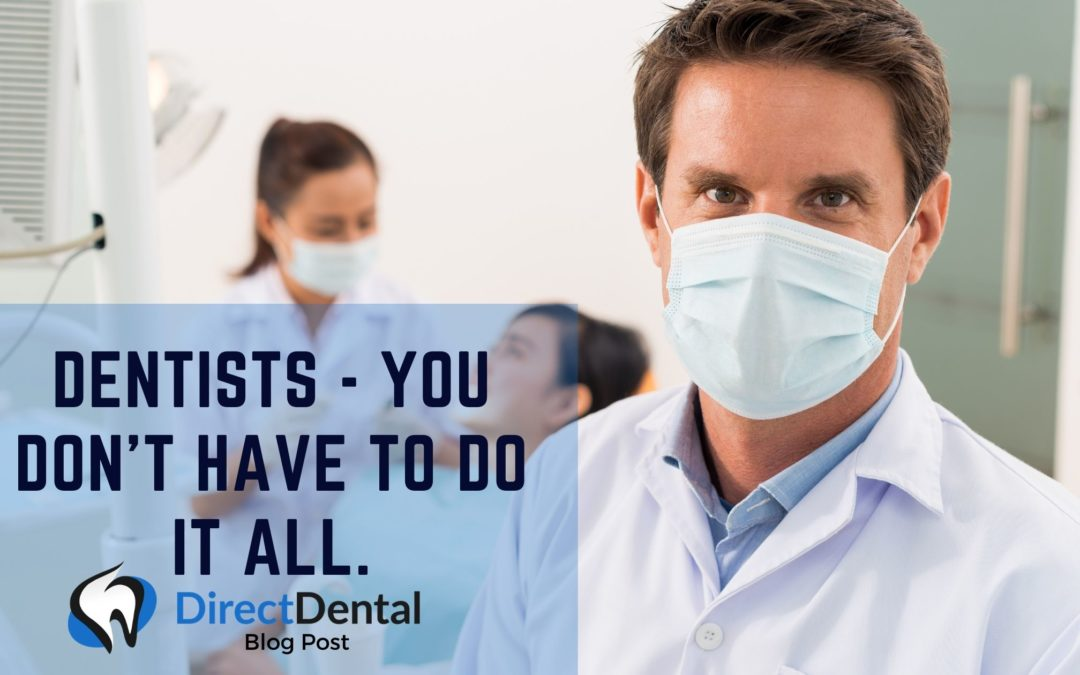 Dentists, you do not have to do it ALL