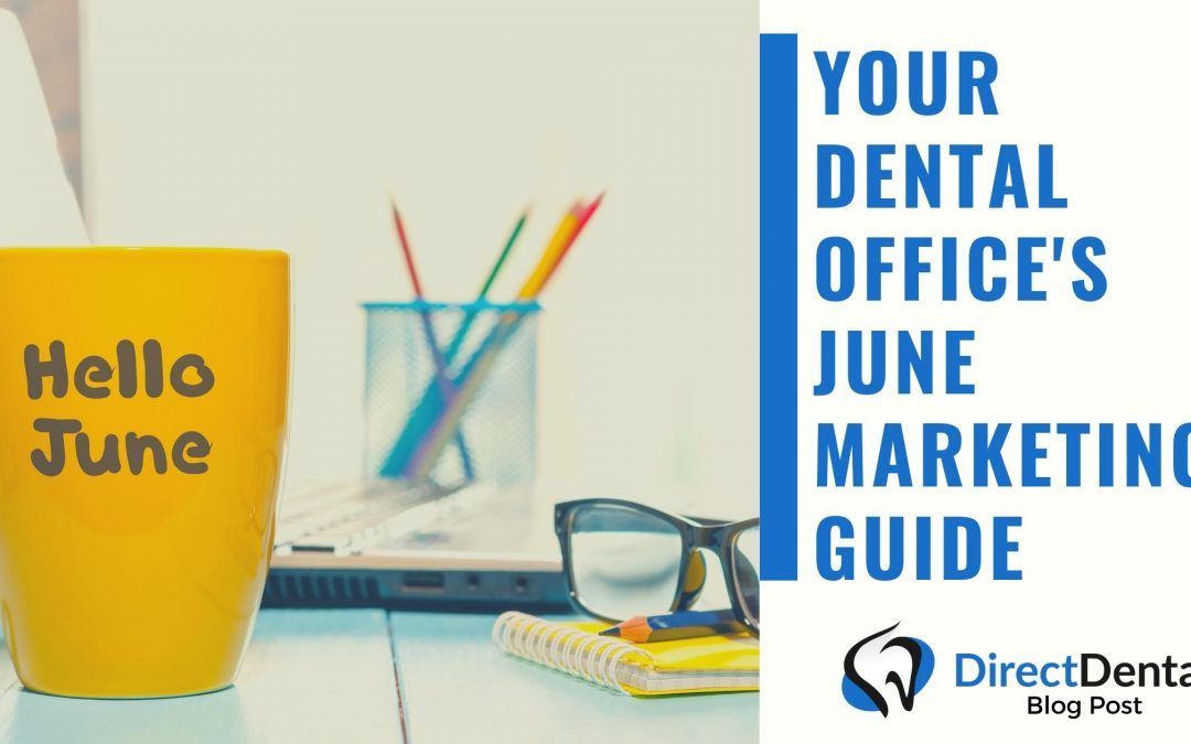 Your Dental Office's Marketing Guide for June