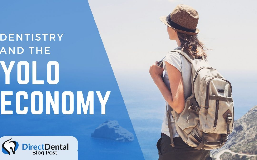 Dentistry and the YOLO Economy