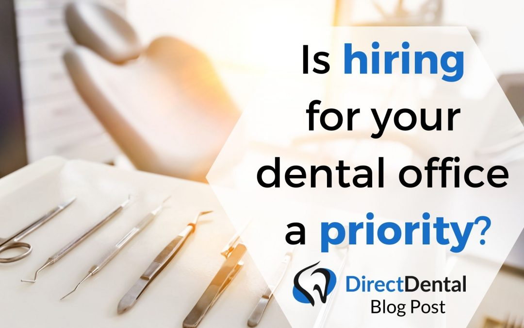 Is hiring for you dental office a priority?