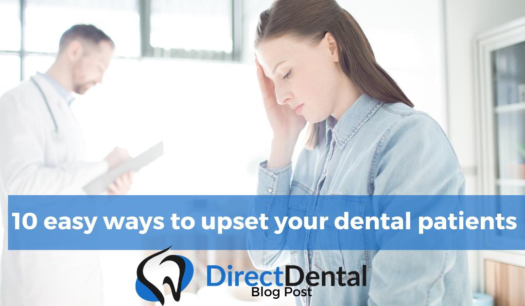 10 easy ways to upset your dental patients