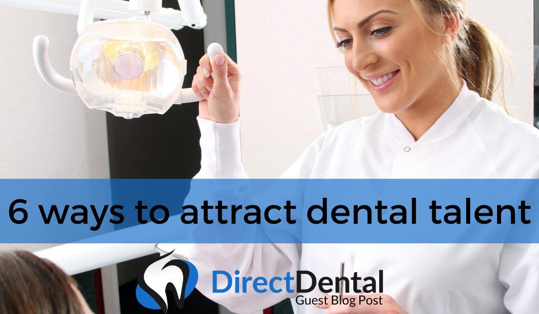 6 ways to attract dental talent